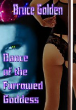 Dance of the Furrowed Goddess - Bruce Golden