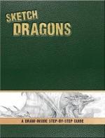 Sketch Dragons: A Draw-Inside Step-By-Step Sketchbook - Pamela Wissman, Tom Kidd, Chuck Lukacs