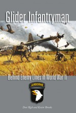 Glider Infantryman: Behind Enemy Lines in World War II - Donald J. Rich, Kevin Brooks, Kevin Brooks, Kevin William Brooks