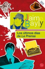 Los últimos días de La Prensa - Jaime Bayly