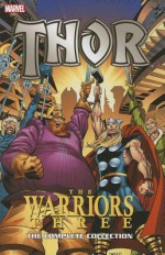 Thor: The Warriors Three: The Complete Collection - Stan Lee, Len Wein, Tom DeFalco, Walter Simonson, Jack Kirby, Marie Severin, John Buscema, Herb Trimpe