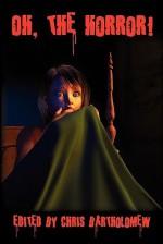 Oh, the Horror! - Chris Bartholomew, Yolanda Sfetsos, Lorraine Horrell, Shells Walter, T.L. Barrett