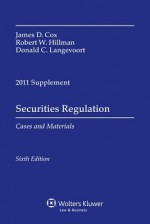 Securities Regulation, 2011 Case Supplement - James D. Cox, Robert W. Hillman, Donald C. Langevoort