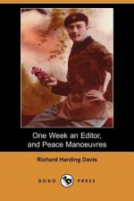 One Week an Editor, and Peace Manoeuvres (Dodo Press) - Richard Harding Davis