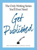 The Only Writing Series You'll Ever Need Get Published - Meg Schneider, Barbara Doyen