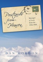 Postcards from Heaven: Messages of Love from the Other Side - Dan Gordon, Anthony Heald