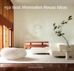 150 Best Minimalist House Ideas - Alex Sanchez