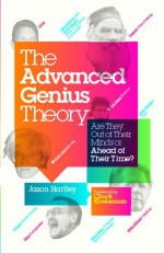 The Advanced Genius Theory: Are They Out of Their Minds or Ahead of Their Time? - Jason Hartley, Chuck Klosterman