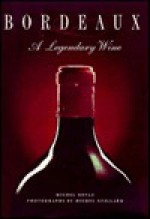 Bordeaux, a Legendary Wine - Michel Dovaz, Michel Guillard, John Lee