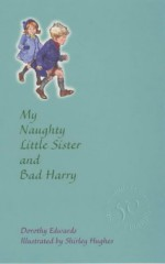 My Naughty Little Sister and Bad Harry - Dorothy Edwards, Shirley Hughes