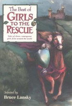 The Best Of Girls To The Rescue - Bruce Lansky, Penny Warner, Martha Johnson, J.M. Kelly, Stephen Mooser, Debra Tracy, Sandy Cudmore, Cynthia Mercati, Marianne J. Dyson