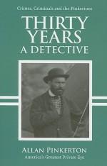 Thirty Years a Detective (Pinkerton, #17) - Allan Pinkerton