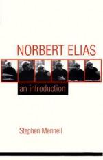 Norbert Elias: An Introduction - Stephen Mennell, Norbert Elias