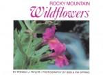 Rocky Mountain Wildflowers - Ronald J. Taylor, Bob Spring, Ira Spring