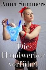 Die Handwerker verführt (Hardcore Besamungs Erotik) (German Edition) - Anna Summers