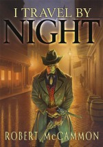 I Travel by Night - Robert R. McCammon