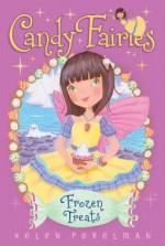 Frozen Treats (Candy Fairies) - Helen Perelman, Erica-Jane Waters