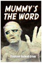 Mummy's the Word - Stephanie Bedwell-Grime