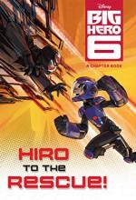 Big Hero 6: Hiro to the Rescue! - Disney Book Group