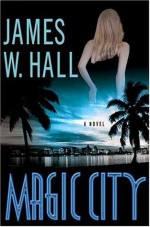 Magic City: A Novel - James W. Hall