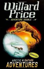 Adventure Double: Arctic & Safari Adventures - Willard Price, Pat Marriott