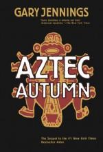 Aztec Autumn - Gary Jennings