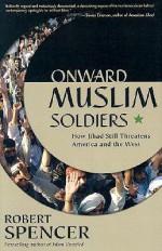 Onward Muslim Soldiers: How Jihad Still Threatens America and the West - Robert Spencer