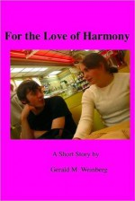 For the Love of Harmony - Gerald M. Weinberg