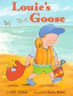 Louie's Goose - H.M. Ehrlich, Emily Bolam