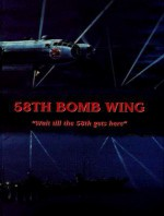 58th Bomb Wing: Wait Till the 58th Gets Here - Turner Publishing Company, Turner Publishing Company