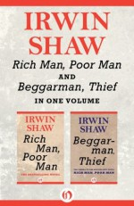 Rich Man, Poor Man and Beggarman, Thief: In One Volume - Irwin Shaw