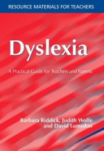 Dyslexia: A Practical Guide for Teachers and Parents - Barbara Riddick, Judith Wolfe, David Lumsdon