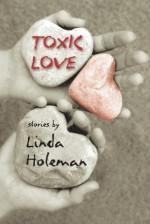 Toxic Love - Linda Holeman