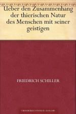 Über den Zusammenhang der thierischen Natur des Menschen mit seiner geistigen (German Edition) - Friedrich Schiller
