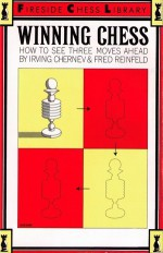 Winning Chess: How To See Three Moves Ahead - Irving Chernev, Fred Reinfeld