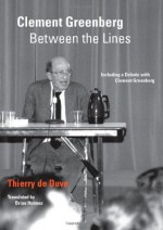 Clement Greenberg Between the Lines: Including a Debate with Clement Greenberg - Thierry De Duve, Brian Holmes