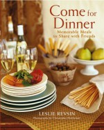 Come for Dinner: Memorable Meals to Share with Friends - Leslie Revsin, Susan Ginburg, Christopher Hirsheimer