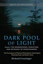 Dark Pool of Light, Volume One: The Neuroscience, Evolution, and Ontology of Consciousness - Richard Grossinger, Jeffrey J. Kripal, Nick Herbert