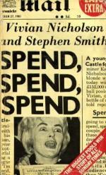 Spend, Spend, Spend - Vivian Nicholson, Stephen Smith