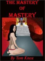 THE MASTERY OF MASTERY - Tom Knox