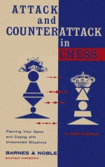 Attack and Counterattack in Chess: How to Plan Your Game and Cope with Unexpected Situations - Fred Reinfeld
