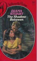 The Shadow Between (Silhouette Desire, No 257) - Diana Stuart, Jane Toombs