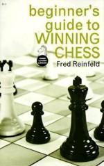 A Beginner's Guide to Winning Chess - Fred Reinfeld