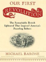 Our First Revolution: The Remarkable British Upheaval That Inspired America's Founding Fathers - Michael Barone, Stephen Hoye