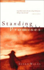 Standing on the Promises: Finding God's Peace in the Hurts of Life - Susan Wales