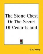 The Stone Chest or the Secret of Cedar Island - G.A. Henty