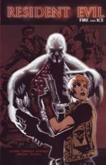 Resident Evil: Fire and Ice - Ted Adams, Kris Oprisko, Lee Bermejo
