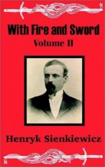 With Fire and Sword, Vol. 2: A Tale of the Past (The Trilogy #1) - Henryk Sienkiewicz