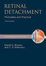 Retinal Detachment: Priniciples and Practice - Daniel Brinton, Charles Wilkinson, George Hilton, American Academy of Ophthalmology