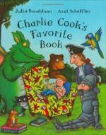 Charlie Cook's Favorite Book - Julia Donaldson, Axel Scheffler